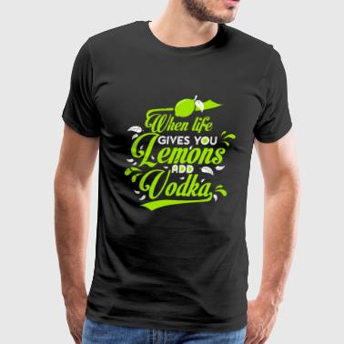 Salty. When life gives you Lemons add Vodka | funny shirt - Men's Premium T-Shirt