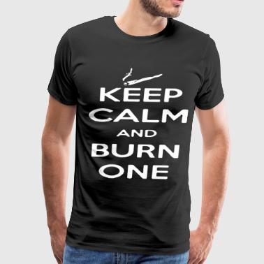 Funny Keep Calm And Burn One Weed Smoking Pot Tee - Men's Premium T-Shirt
