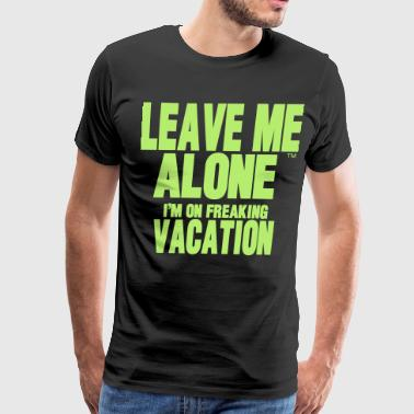 Do Not Disturb Training In Process LEAVE ME ALONE I'M ON FREAKING VACATION - Men's Premium T-Shirt