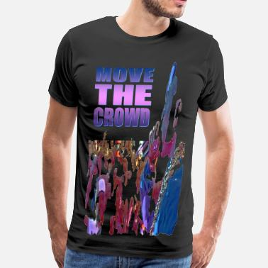 3xl Hip Hop MOVE THE CROWD T-SHIRT [3XL & 4XL] - Men's Premium T-Shirt