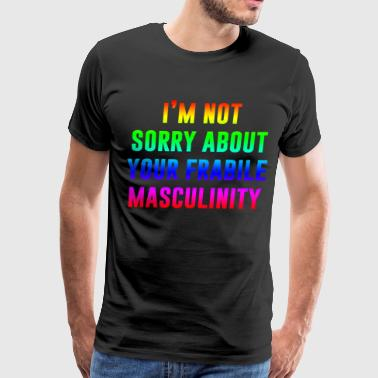 I'm not sorry about your frabile masculinity - Men's Premium T-Shirt