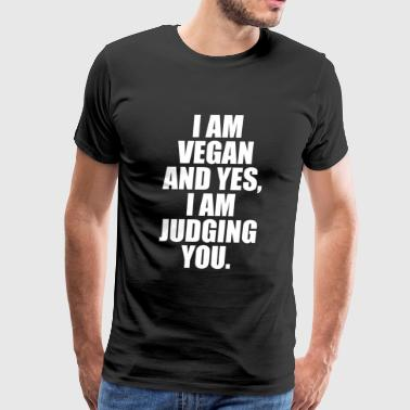 I am Vegan and Yes, I am Judging You Diet T-Shirt - Men's Premium T-Shirt