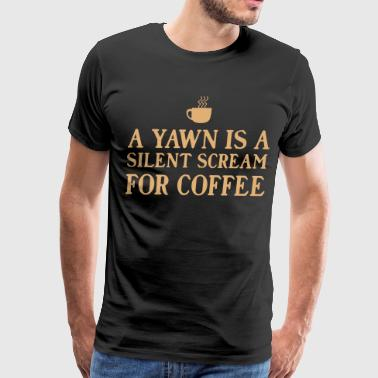 Funny Coffee A yawn is a silent scream for coffee - Men's Premium T-Shirt