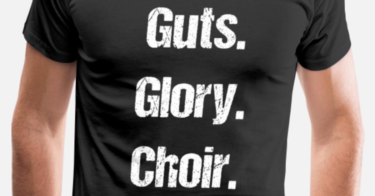 Glory Glee T Shirt PremiumSpreadshirt Musician Men's Guts Choir Club Pride rdeWCxBo