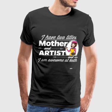 Female Artist - And Mother - Men's Premium T-Shirt