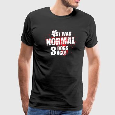 I was normal 3 Dogs ago. - Men's Premium T-Shirt
