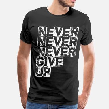 Never Trust A Woman NEVERGIVEUP-WHT - Men's Premium T-Shirt