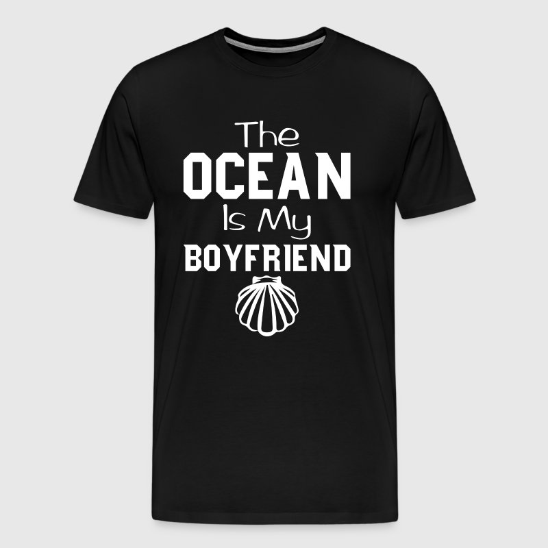 The Ocean is My Boyfriend Funny Beach T-shirt - Men's Premium T-Shirt