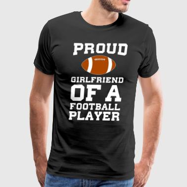 Proud Girlfriend of Football Player Relationship  - Men's Premium T-Shirt