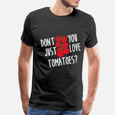 If You Love A Farmer Don't You Just Love Tomatoes Farmer Gardening  - Men's Premium T-Shirt