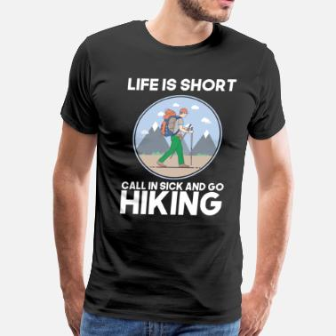 Sick Nature Life is Short Call in Sick Go Hiking Adventure  - Men's Premium T-Shirt