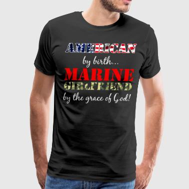 American by Birth Marine Girlfriend Grace of God  - Men's Premium T-Shirt