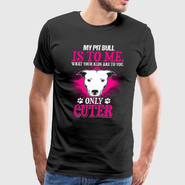 My Pit Bull Is To Me - Men's Premium T-Shirt