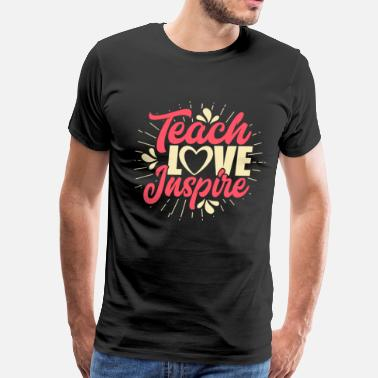 Teachers Teach Love Inspire Teacher Teaching T-Shirt for Me - Men's Premium T-Shirt