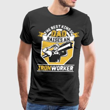 The Best Kind of Dad Raises an Iron worker - Men's Premium T-Shirt