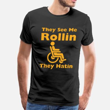 Ridin Dirty They See Me Rolling They Hating Funny Wheelchair  - Men's Premium T-Shirt