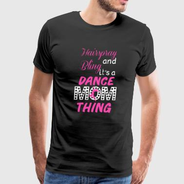 Hairspray and Bling Funny Dance Mom T-shirt - Men's Premium T-Shirt