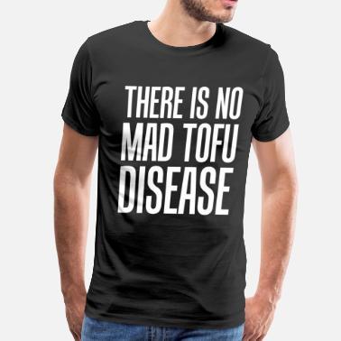 a6ef32a7 There is No Mad Tofu Disease Vegetarian Vegan Tee - Men's Premium T-Shirt