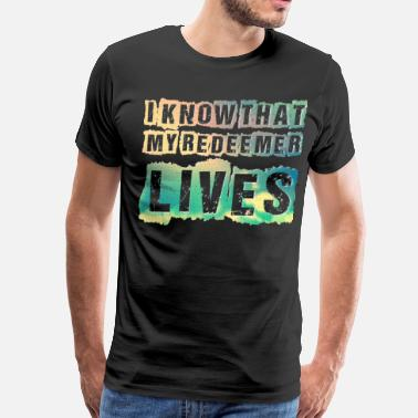 My Redeemer Lives I Know that My Redeemer Lives Christ Religion - Men's Premium T-Shirt