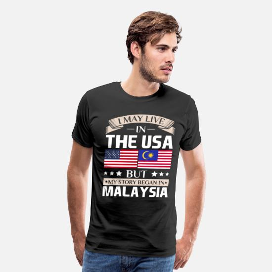 Malaysia T-Shirts - May Live in USA Story Began in Malaysia Flag  - Men's Premium T-Shirt black
