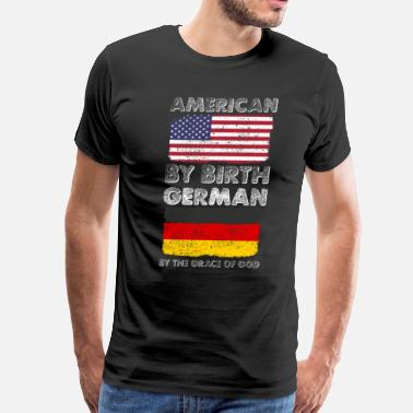 Born In Germany American by Birth German by Grace of God Heritage  - Men's Premium T-Shirt