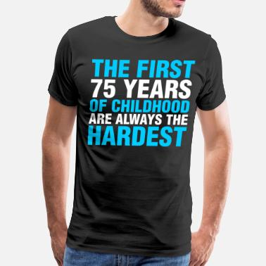 75 Year Old The First 75 Years of Childhood - Men's Premium T-Shirt