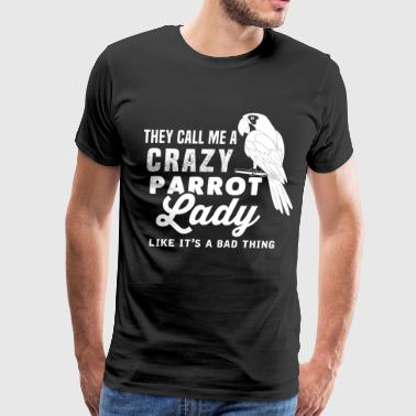 Parrot - They call me a crazy parrot lady t - shir - Men's Premium T-Shirt