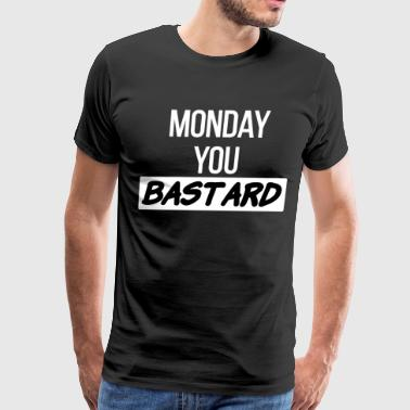Monday you BASTARD in white and black - Men's Premium T-Shirt