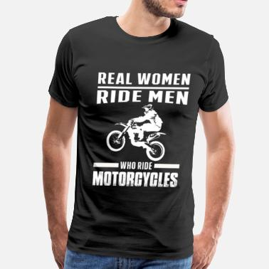 Pussy Dirt Bike Moorcycle - Real women ride men who ride dirtbike - Men's Premium T-Shirt