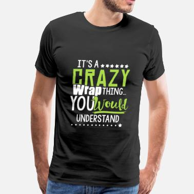 It's a crazy wrap thing you would understand - Men's Premium T-Shirt