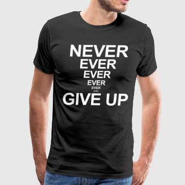 Never Ever Give Up Quote Motivation Inspiration - Men's Premium T-Shirt
