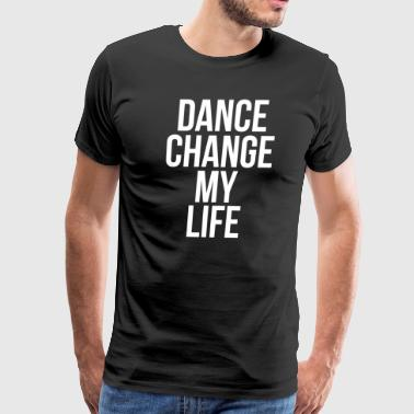 Dance Change My Life - Men's Premium T-Shirt