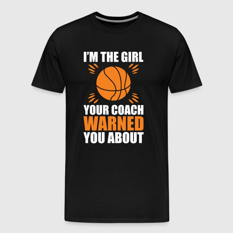I'm the Girl Your Coach Warned You About T-Shirt - Men's Premium T-Shirt