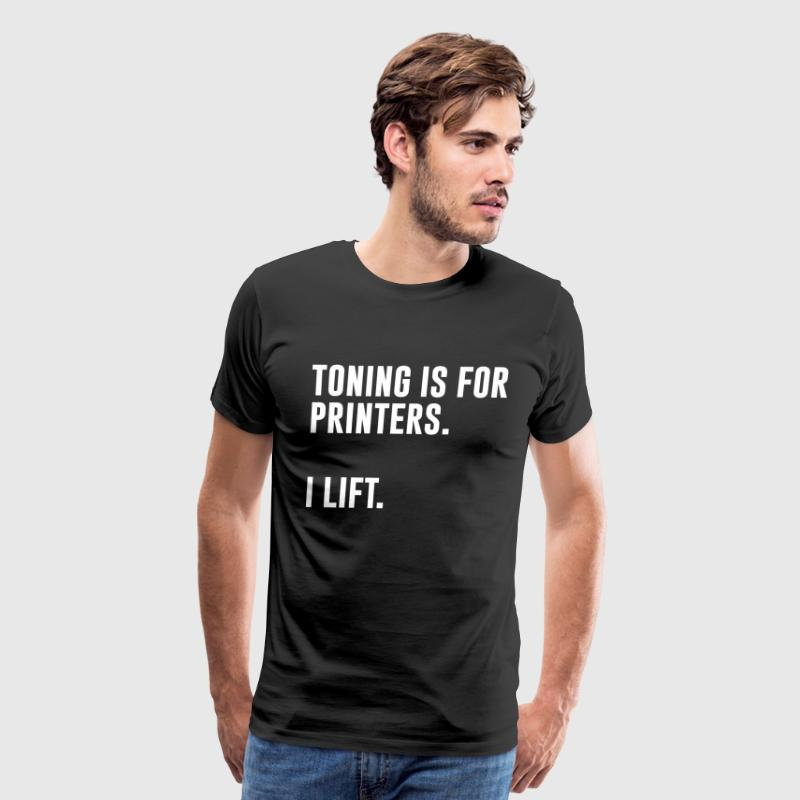 Toning is for Printers I Lift Workout Shirt - Men's Premium T-Shirt