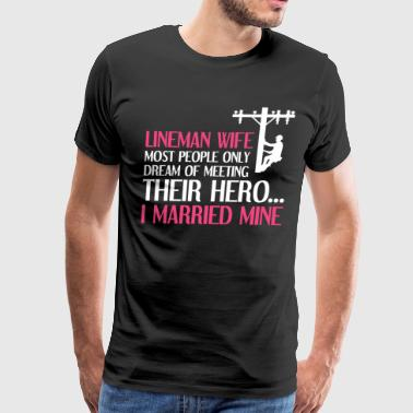 People Dream of Meeting their Hero Lineman Wife  - Men's Premium T-Shirt