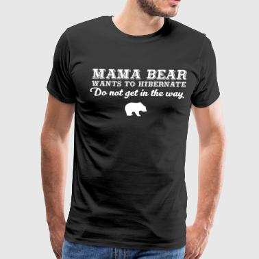 Comfy Bed Mama Bear wants to Hibernate Don't Get in Way Tee - Men's Premium T-Shirt
