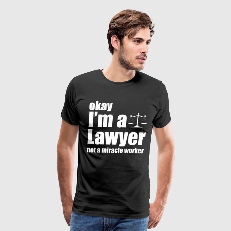 Okay I'm a Lawyer Not a Miracle Worker T-Shirt - Men's Premium T-Shirt