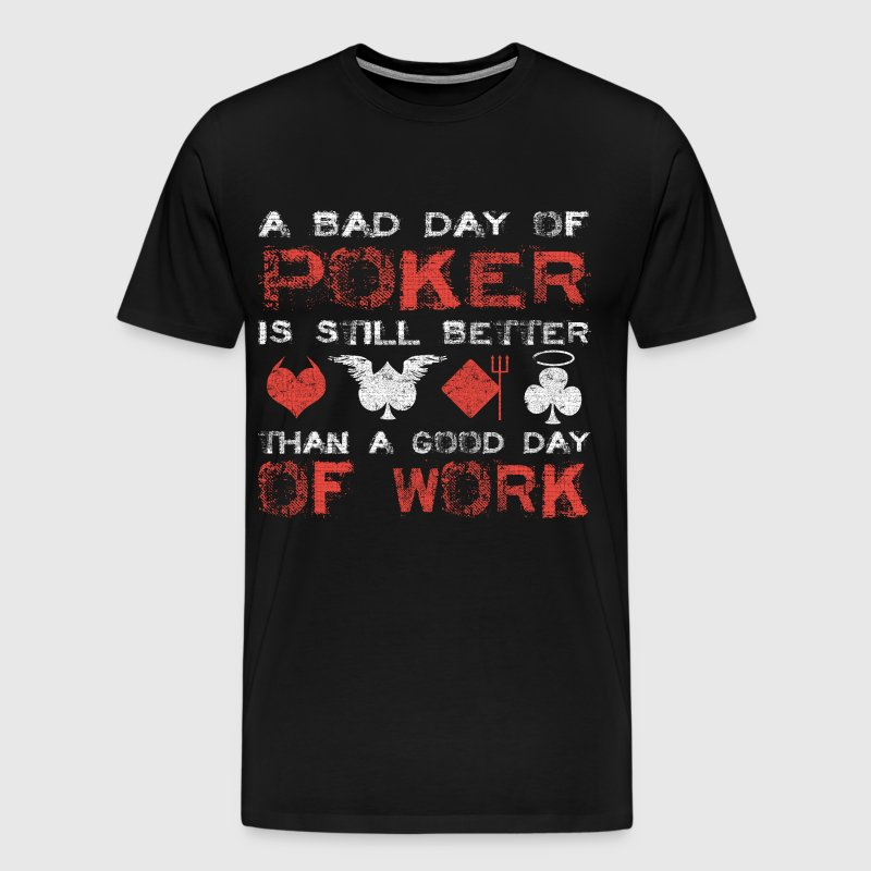 Bad Day of Poker Better than Bad Day of Work  - Men's Premium T-Shirt