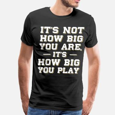 Best Friend Football Not How Big You Are It's How Big You Play T-Shirt - Men's Premium T-Shirt