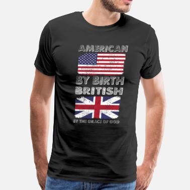 British Flag American by Birth British by Grace of God Heritage - Men's Premium T-Shirt