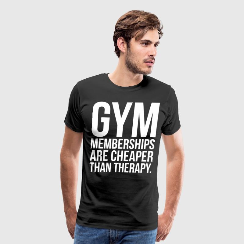 Gym Memberships Are Cheaper Than Therapy - Men's Premium T-Shirt