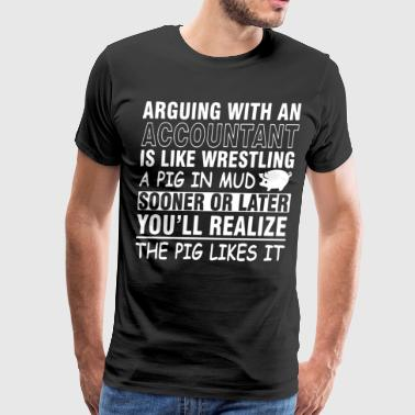 arguing with an accountant is like wrestling a pig - Men's Premium T-Shirt