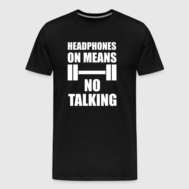 Headphones on Means No Talking Funny Workout Tee - Men's Premium T-Shirt