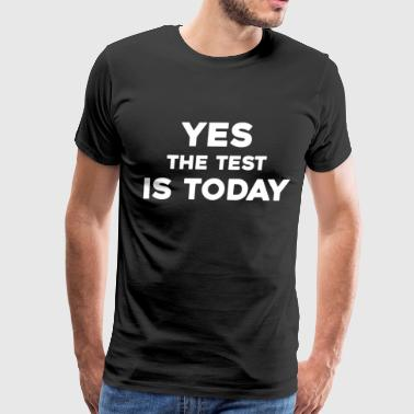 Yes The Test Is Today Yes the Test is Today Exam Pop Quiz Teacher Shirt - Men's Premium T-Shirt