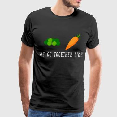 We Go Together like Peas and Carrots Friendship  - Men's Premium T-Shirt