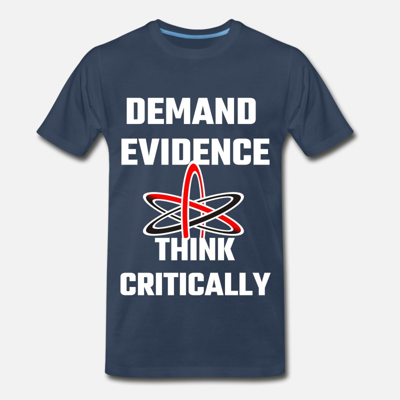 5d78f9a58 Demand Evidence Think Critically Men's Premium T-Shirt   Spreadshirt