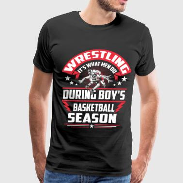 WRESTLING - WHAT MEN DO - Men's Premium T-Shirt