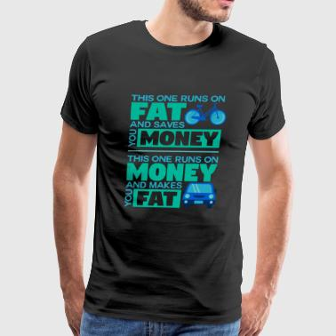 This One Runs On Fat and Saves you Money Gift Idea - Men's Premium T-Shirt