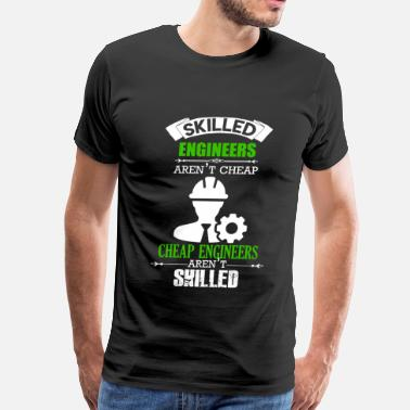 Cheap Engineer Skilled Engineers Aren't Cheap - Men's Premium T-Shirt