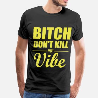 Killed Asap Rocky bitchdon't kill my vibe - Men's Premium T-Shirt